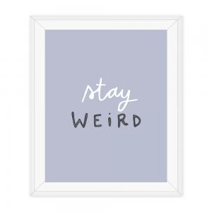 stay weird print